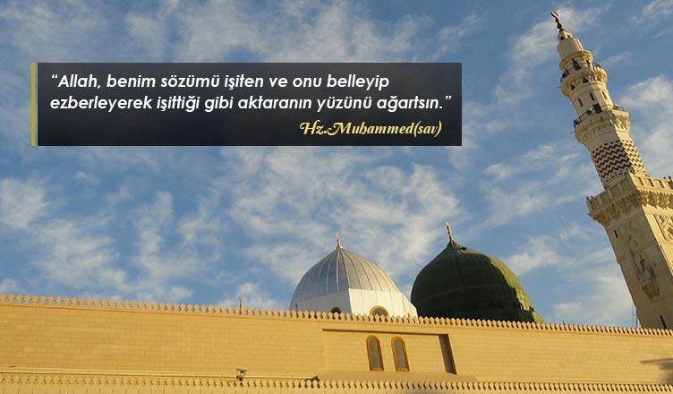 """""""Allah, benim sözümü işiten ve onu belleyip ezberleyerek işittiği gibi aktaranın yüzünü ağartsın."""""""